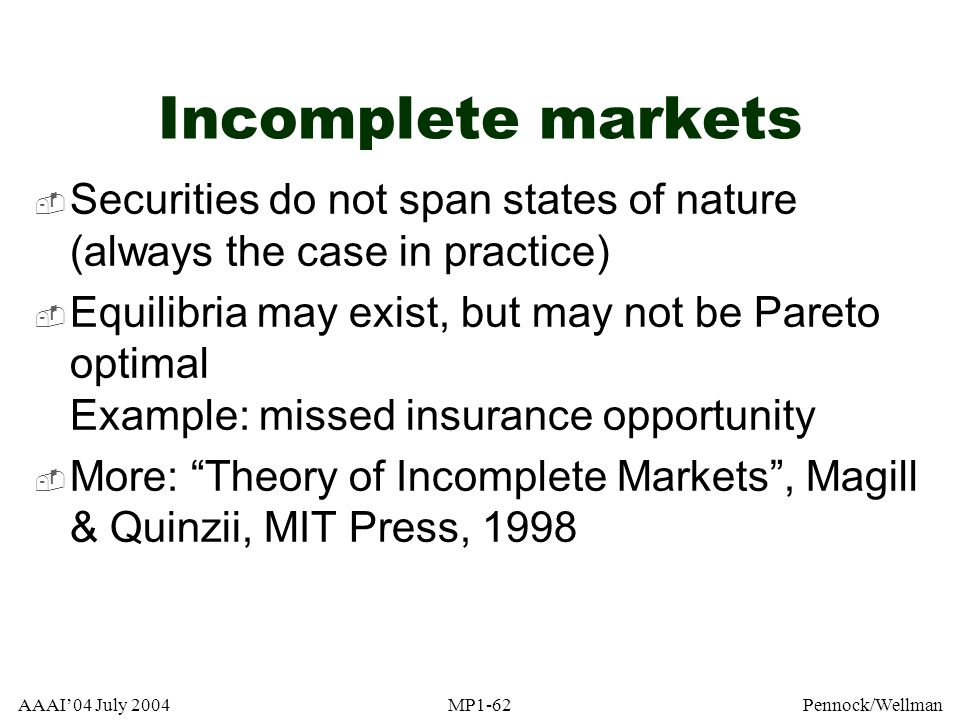 Incomplete markets Securities do not span states of nature (always the case in practice)