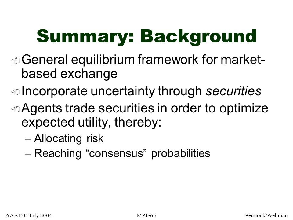 Summary: Background General equilibrium framework for market-based exchange. Incorporate uncertainty through securities.