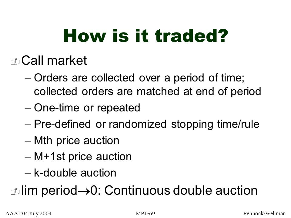 How is it traded Call market lim period0: Continuous double auction