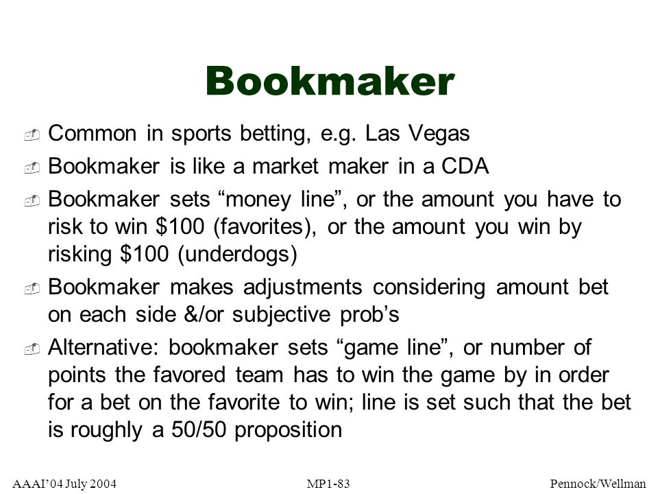 Bookmaker Common in sports betting, e.g. Las Vegas