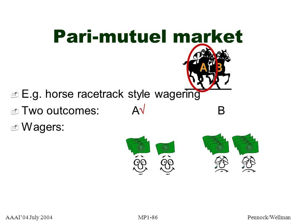 Pari-mutuel market A B E.g. horse racetrack style wagering