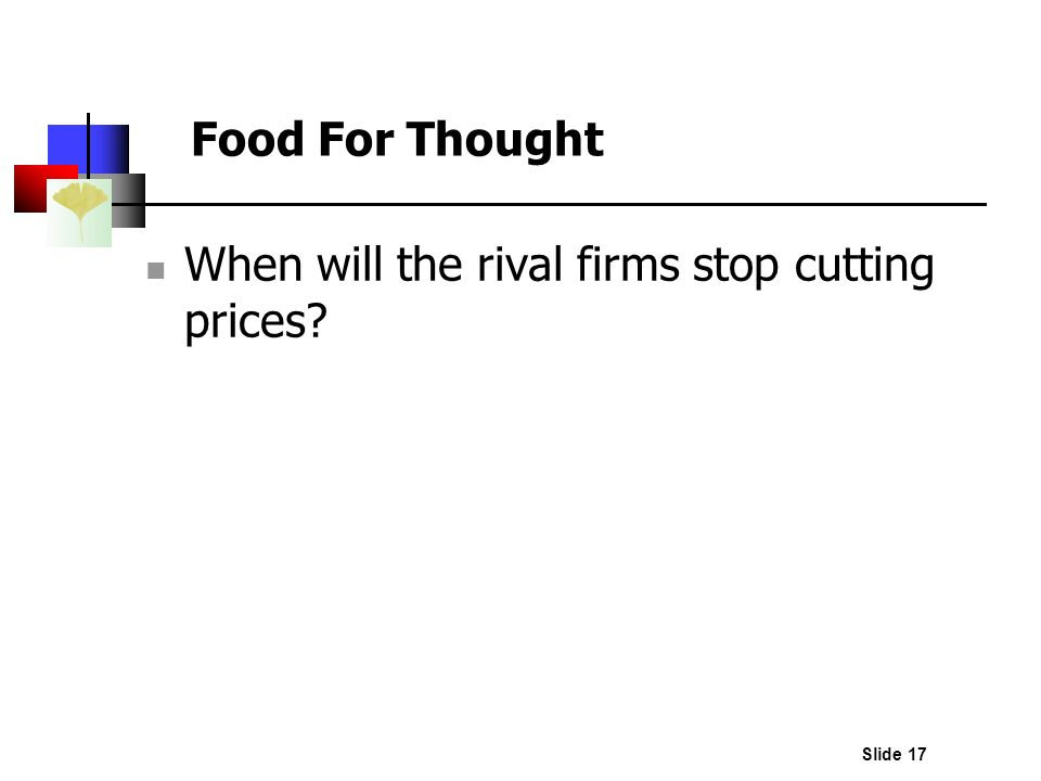 Food For Thought When will the rival firms stop cutting prices