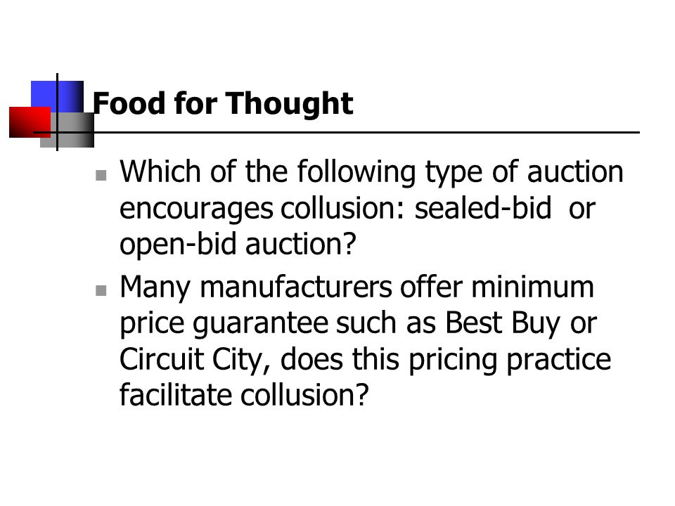 Food for Thought Which of the following type of auction encourages collusion: sealed-bid or open-bid auction