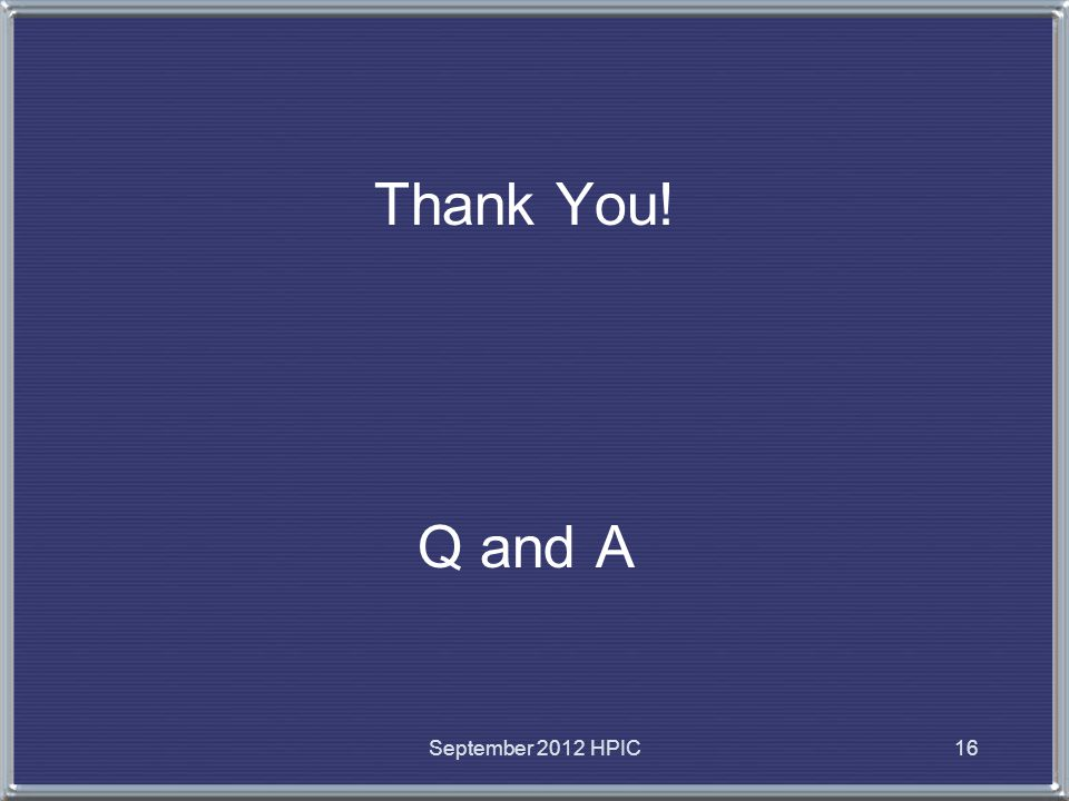 Thank You! Q and A September 2012 HPIC