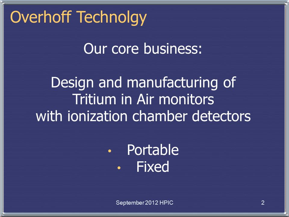 Overhoff Technolgy Our core business: Design and manufacturing of
