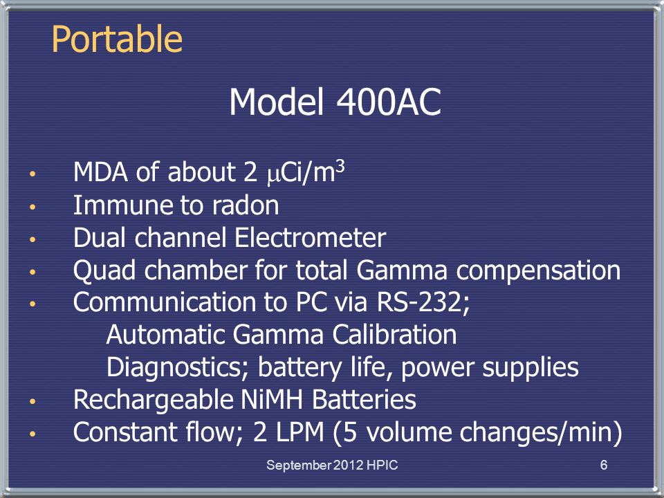 Portable Model 400AC MDA of about 2 Ci/m3 Immune to radon