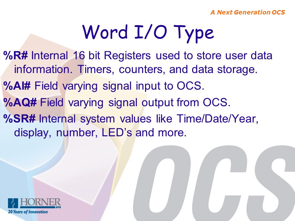 Word I/O Type %R# Internal 16 bit Registers used to store user data information. Timers, counters, and data storage.
