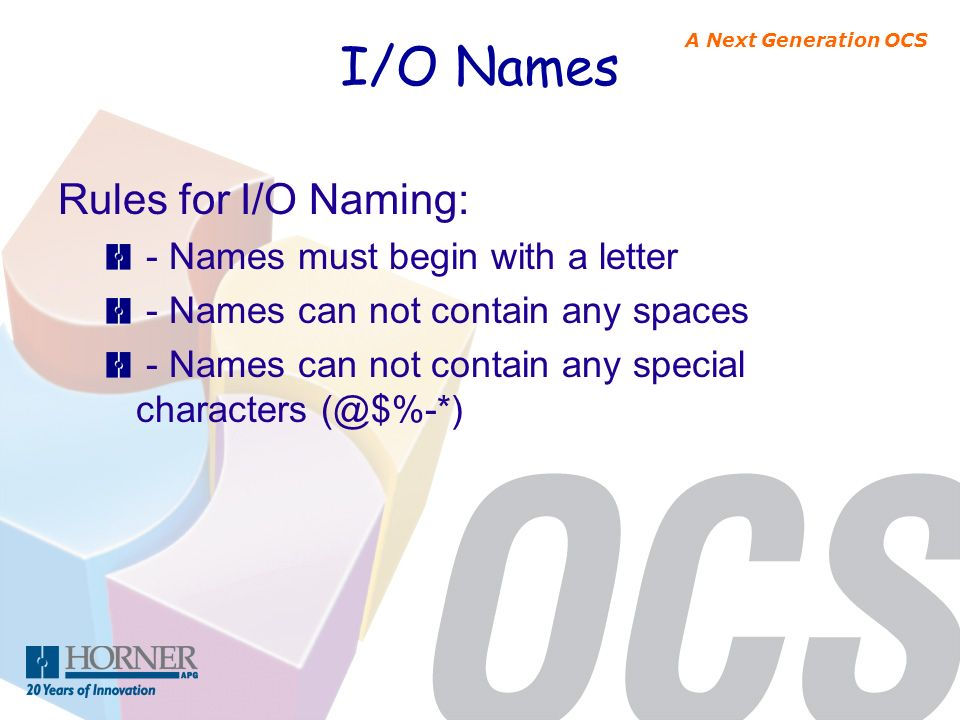 I/O Names Rules for I/O Naming: - Names must begin with a letter