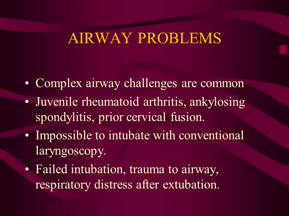 AIRWAY PROBLEMS Complex airway challenges are common