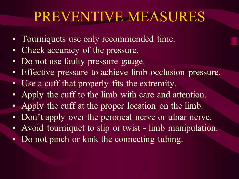 PREVENTIVE MEASURES Tourniquets use only recommended time.