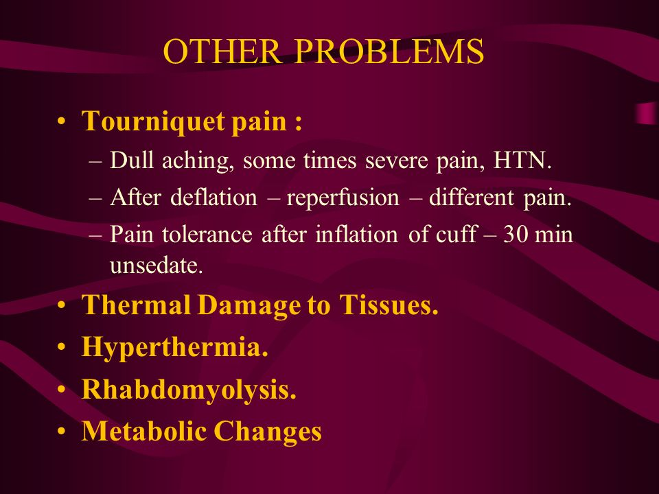 OTHER PROBLEMS Tourniquet pain : Thermal Damage to Tissues.