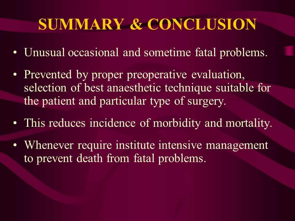 SUMMARY & CONCLUSION Unusual occasional and sometime fatal problems.