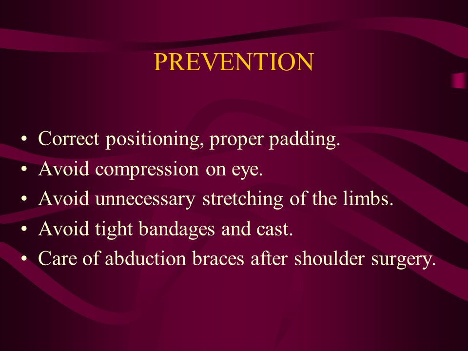 PREVENTION Correct positioning, proper padding.