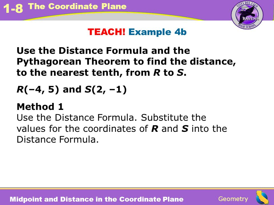 TEACH! Example 4b Use the Distance Formula and the Pythagorean Theorem to find the distance, to the nearest tenth, from R to S.