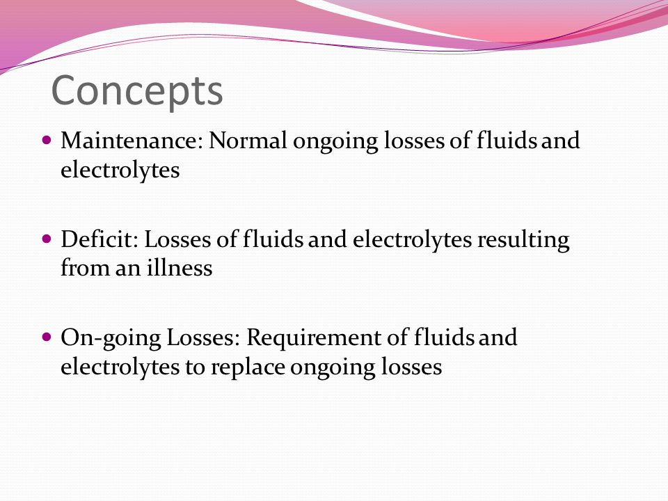 Concepts Maintenance: Normal ongoing losses of fluids and electrolytes