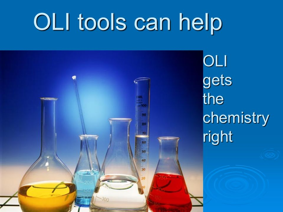 OLI tools can help OLI gets the chemistry right