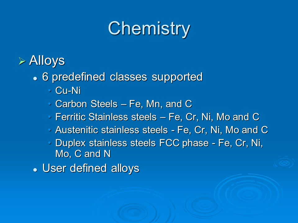 Chemistry Alloys 6 predefined classes supported User defined alloys