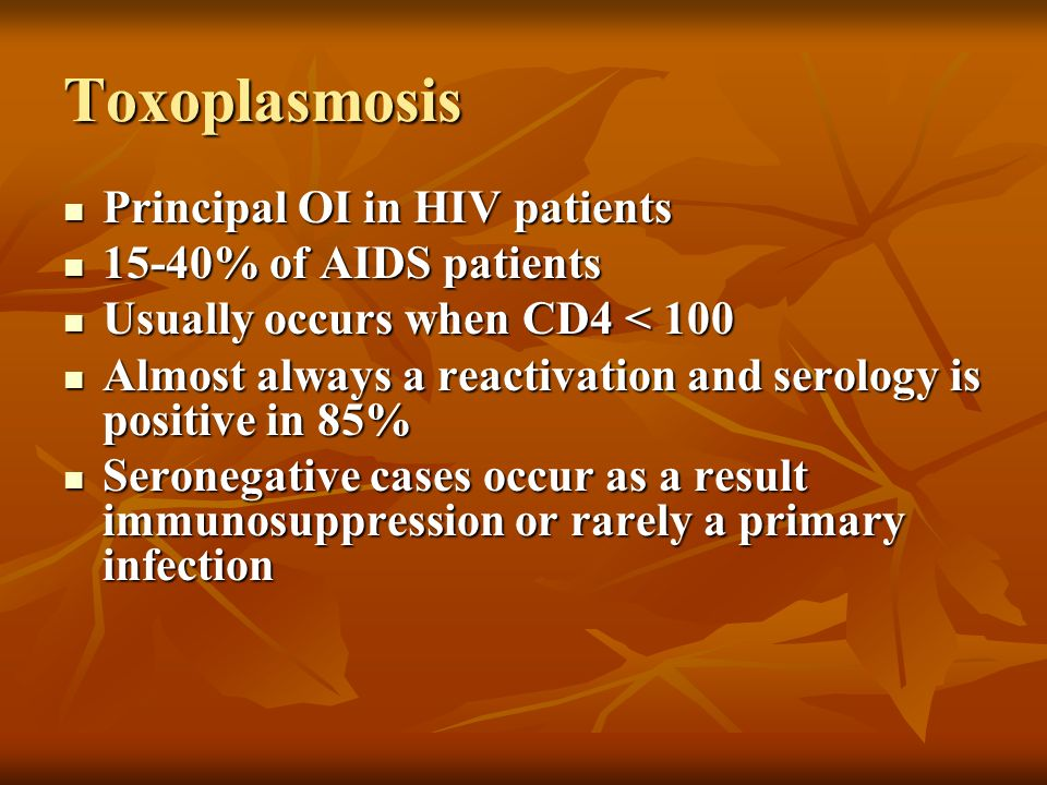 Toxoplasmosis Principal OI in HIV patients 15-40% of AIDS patients