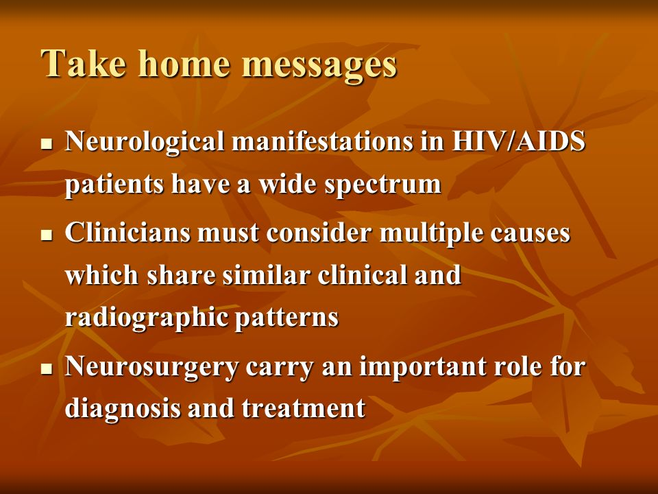 Take home messages Neurological manifestations in HIV/AIDS patients have a wide spectrum.