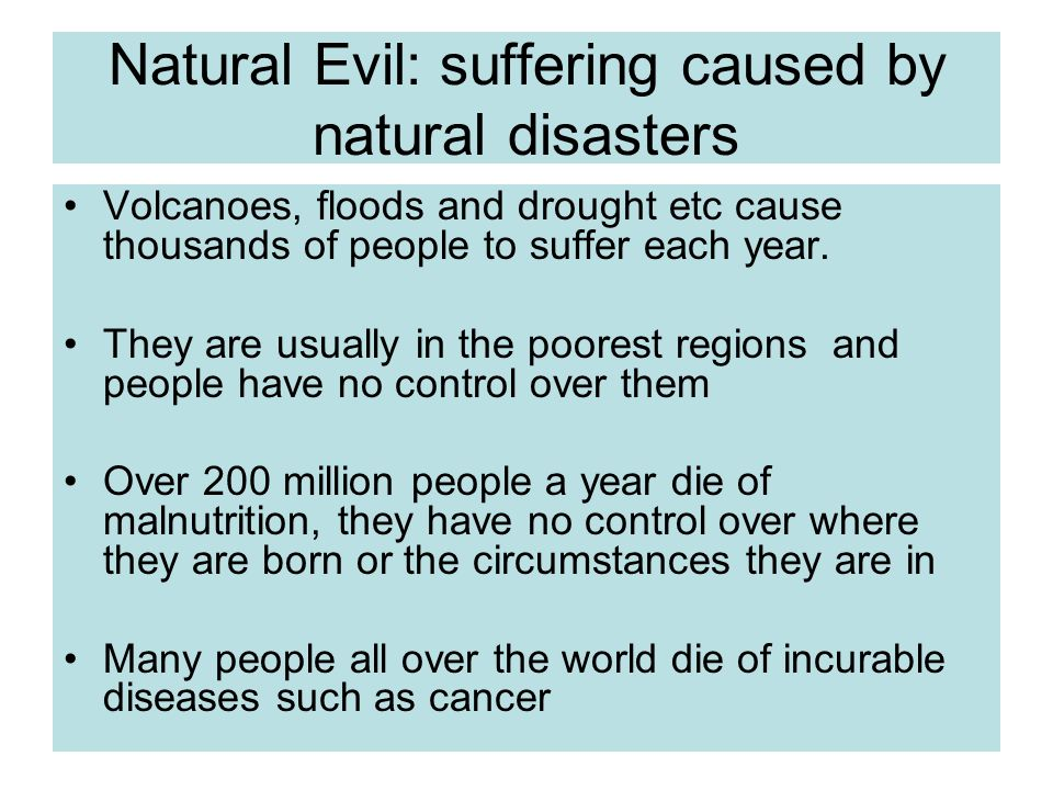Natural Evil: suffering caused by natural disasters