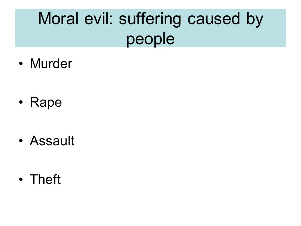 Moral evil: suffering caused by people