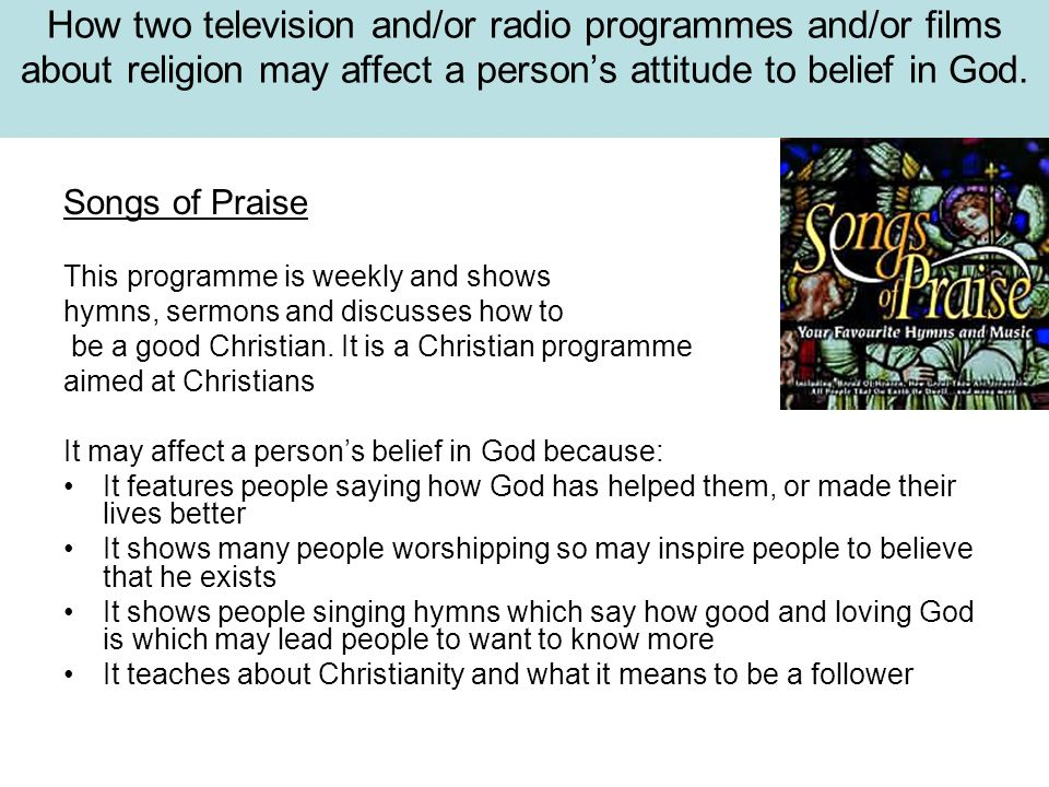 How two television and/or radio programmes and/or films about religion may affect a person's attitude to belief in God.