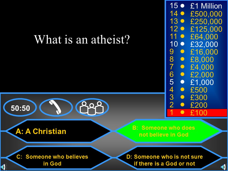 What is an atheist 15 £1 Million 14 £500,000 13 £250,000 12 £125,000