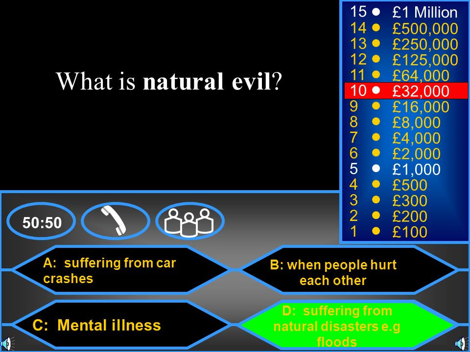What is natural evil 15 £1 Million 14 £500,000 13 £250,000 12