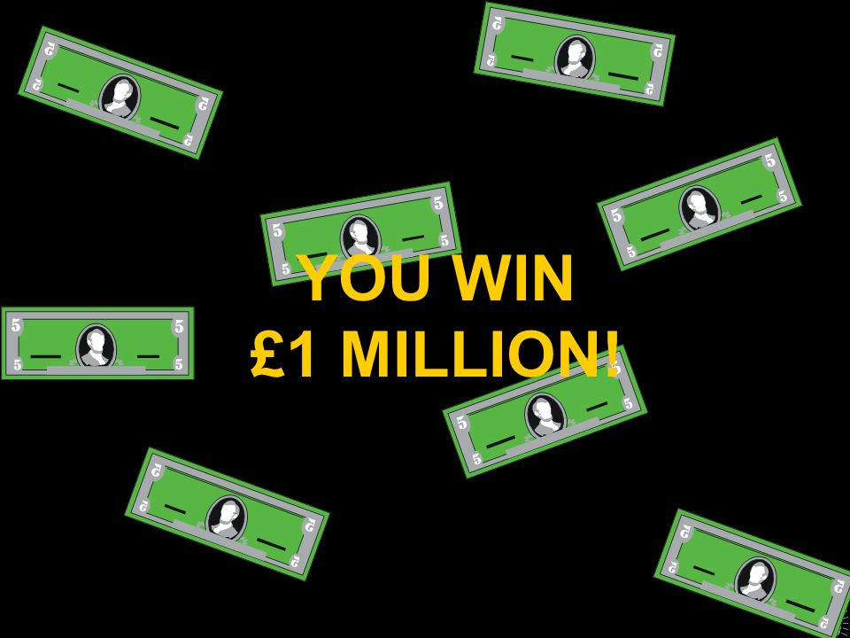 YOU WIN £1 MILLION!