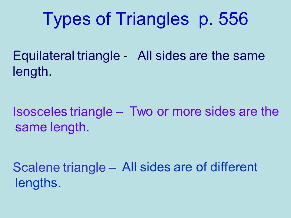 Types of Triangles p. 556 All sides are the same length.