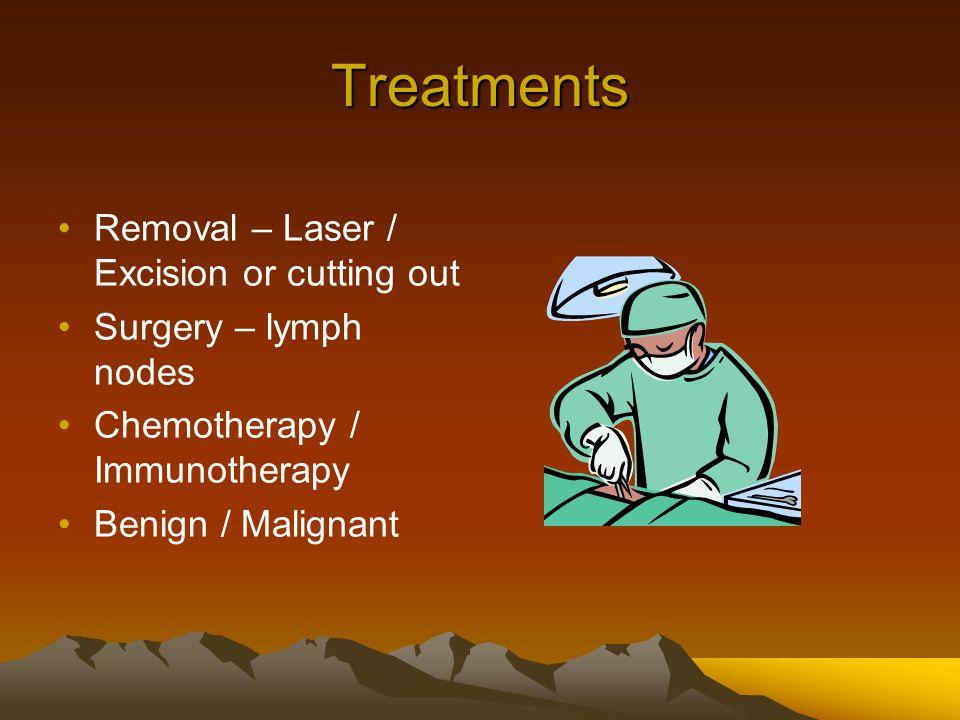 Treatments Removal – Laser / Excision or cutting out