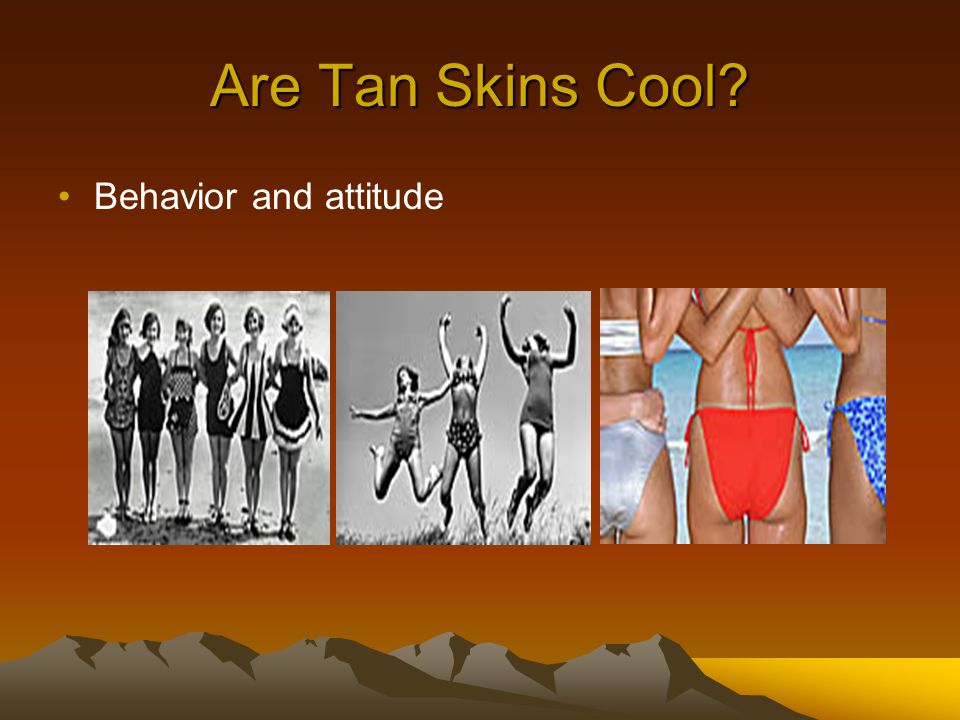 Are Tan Skins Cool Behavior and attitude