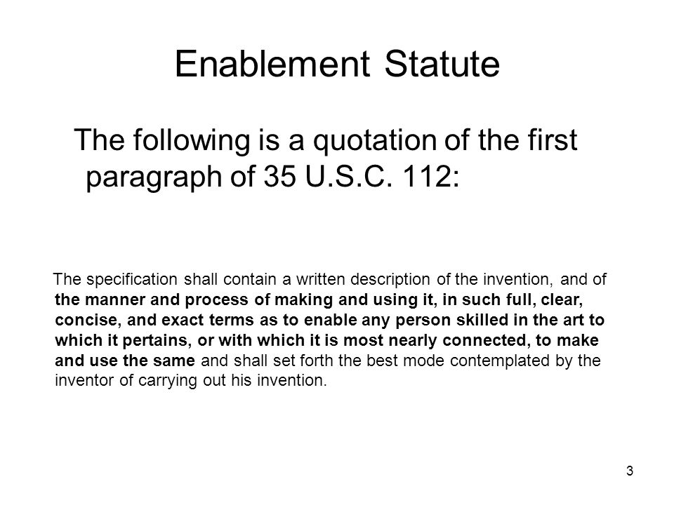 Enablement Statute The following is a quotation of the first paragraph of 35 U.S.C. 112: