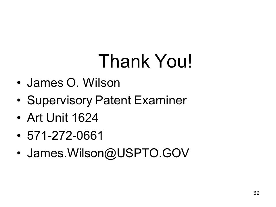 Thank You. James O. Wilson. Supervisory Patent Examiner.