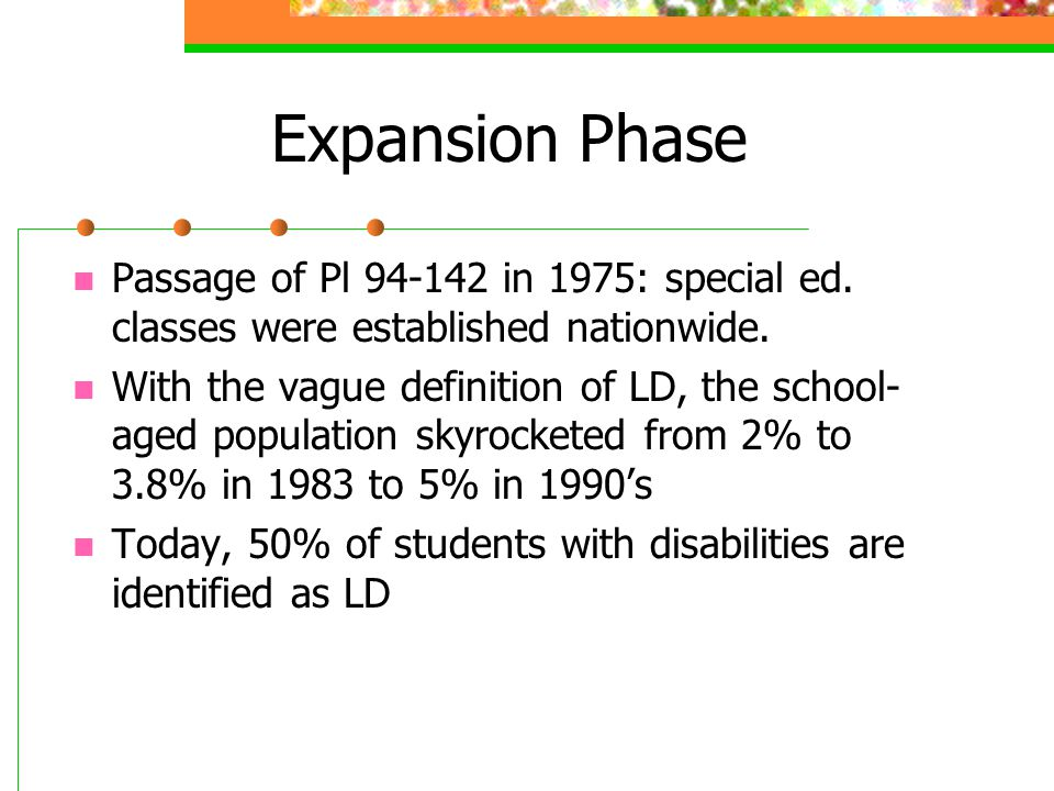 Expansion Phase Passage of Pl 94-142 in 1975: special ed. classes were established nationwide.
