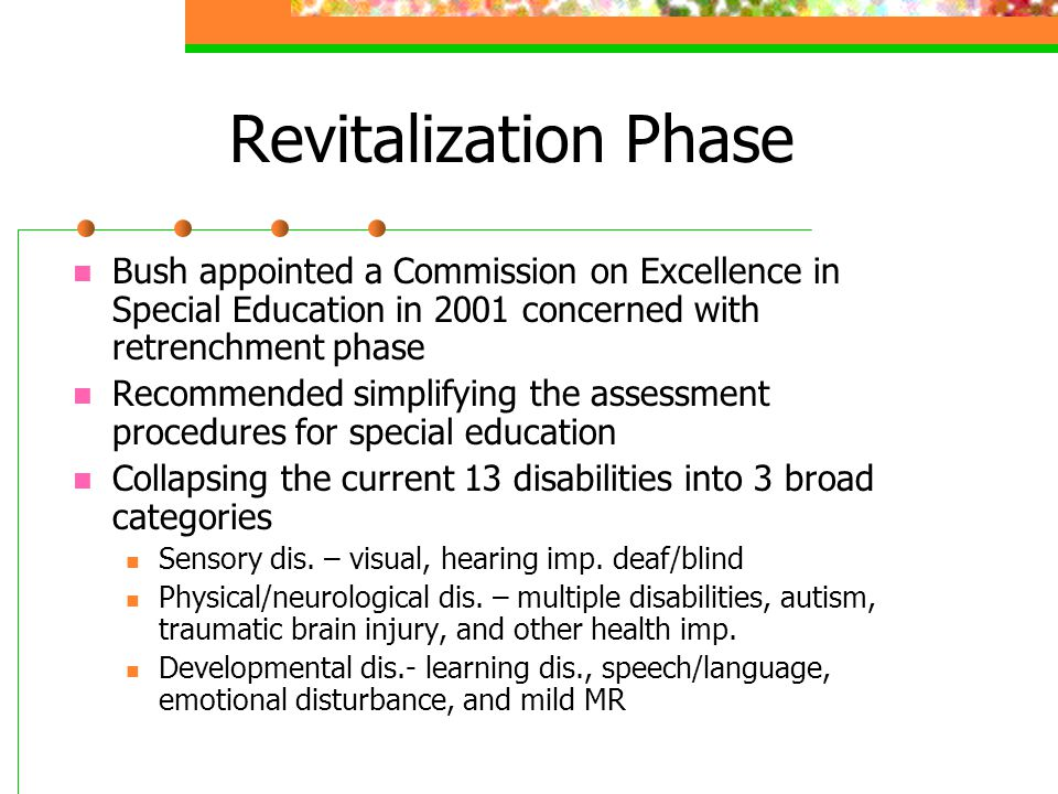 Revitalization Phase Bush appointed a Commission on Excellence in Special Education in 2001 concerned with retrenchment phase.