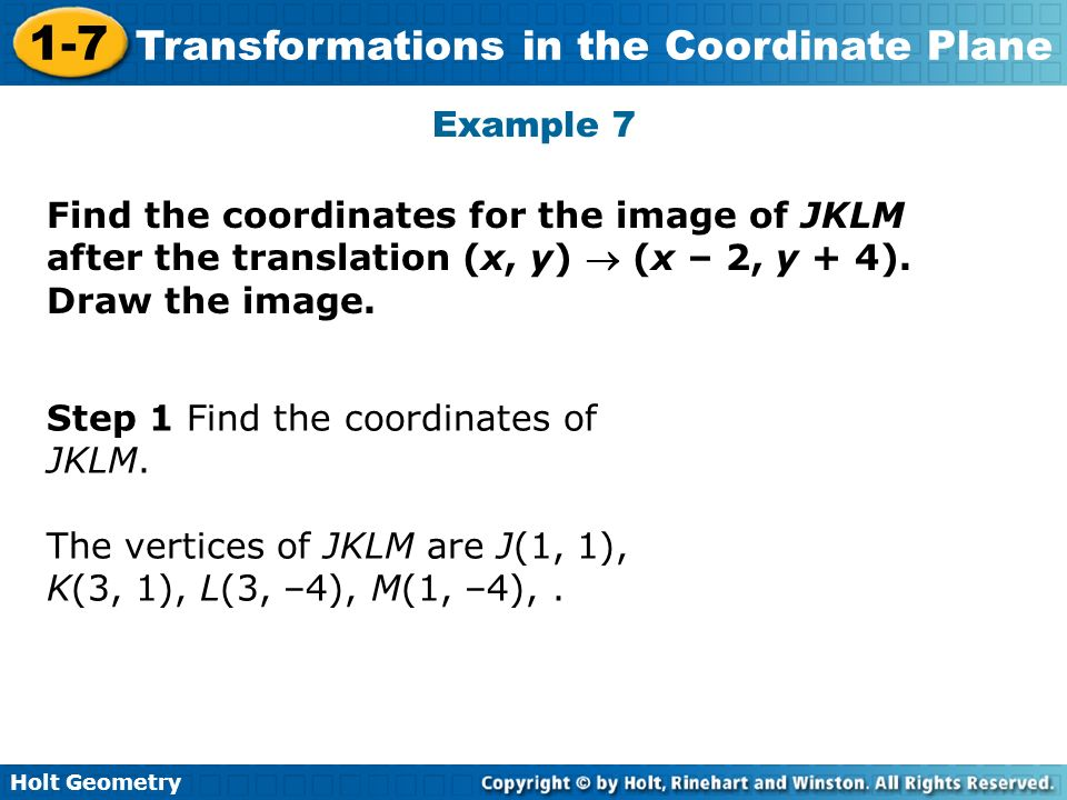 Example 7 Find the coordinates for the image of JKLM after the translation (x, y)  (x – 2, y + 4). Draw the image.
