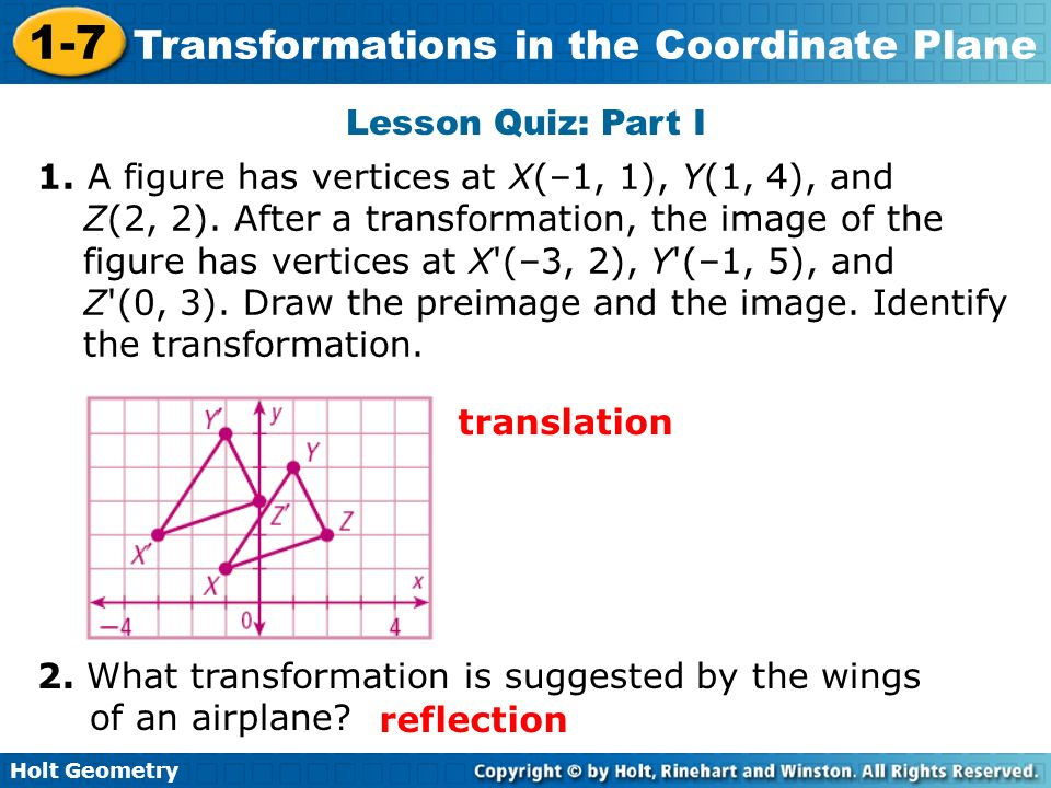 Lesson Quiz: Part I 1. A figure has vertices at X(–1, 1), Y(1, 4), and.