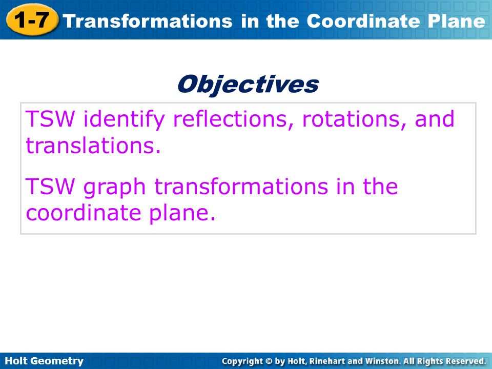 Objectives TSW identify reflections, rotations, and translations.