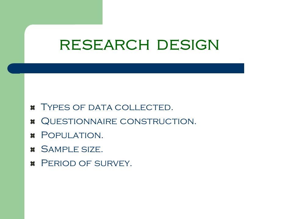 RESEARCH DESIGN Types of data collected. Questionnaire construction.