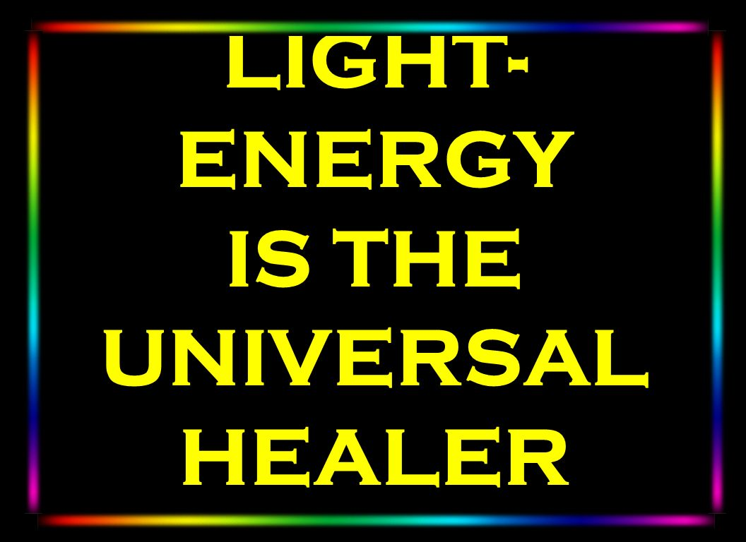 LIGHT-ENERGY IS THE UNIVERSAL HEALER