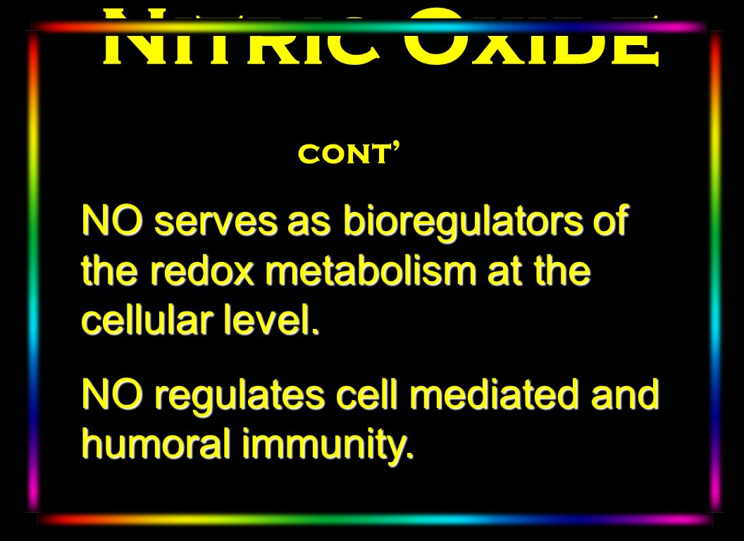 Nitric Oxide cont' NO serves as bioregulators of the redox metabolism at the cellular level. NO regulates cell mediated and humoral immunity.