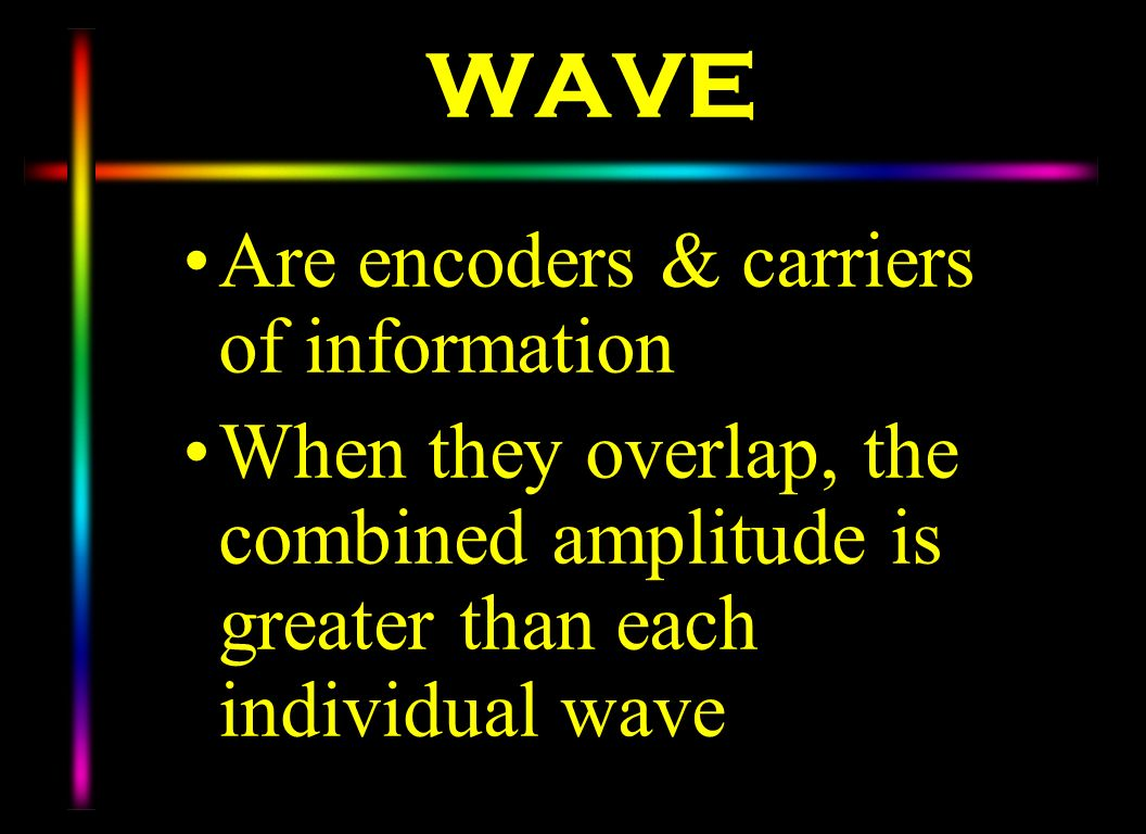 WAVE Are encoders & carriers of information