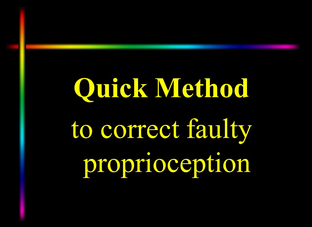 to correct faulty proprioception