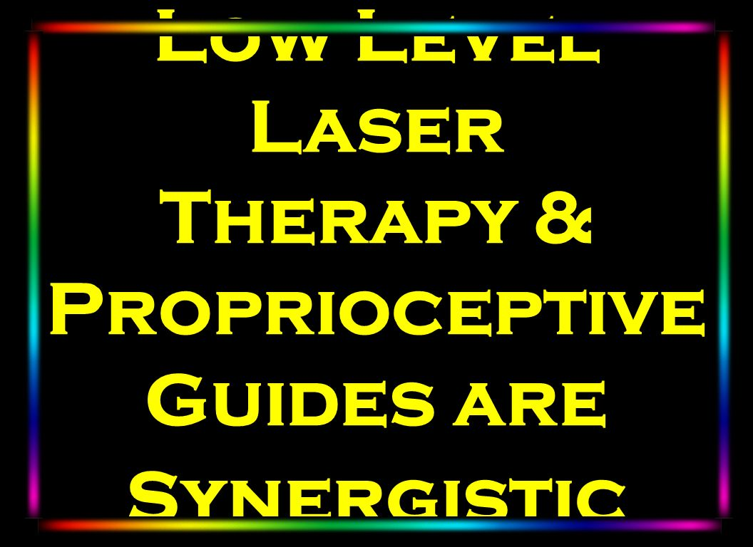 Low Level Laser Therapy & Proprioceptive Guides are Synergistic