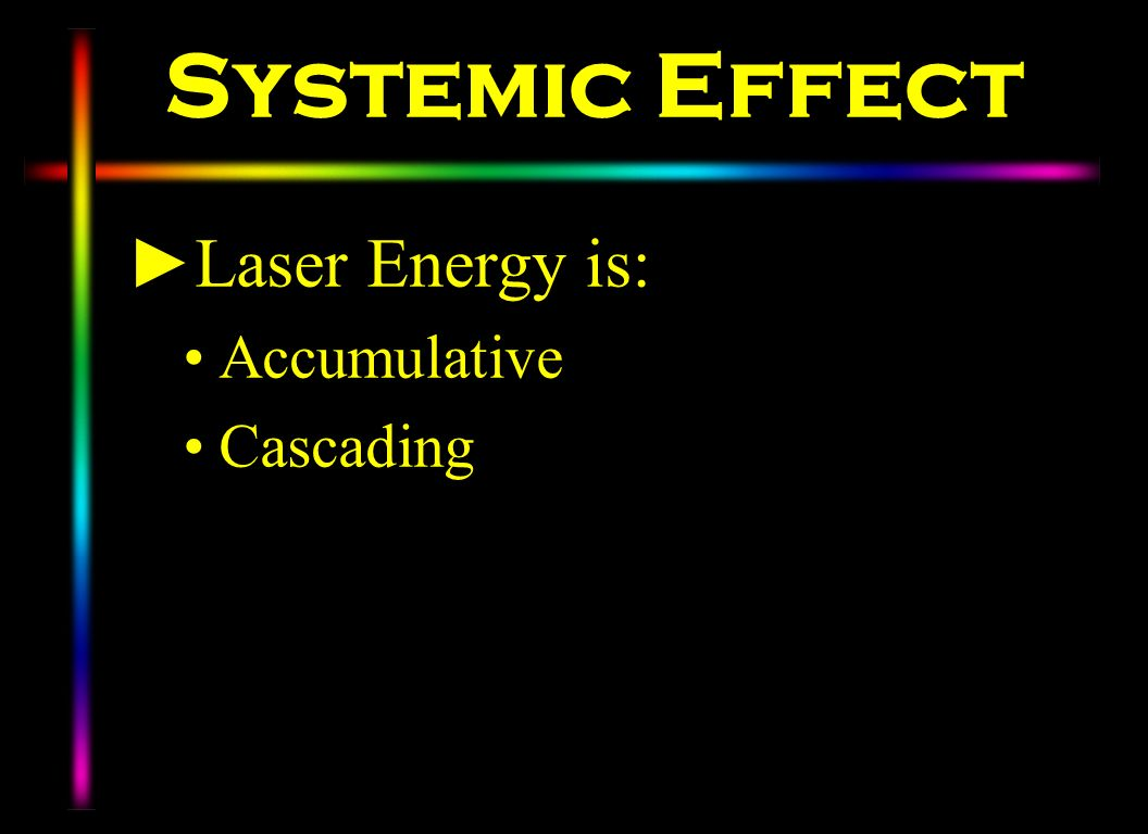 Systemic Effect Laser Energy is: Accumulative Cascading