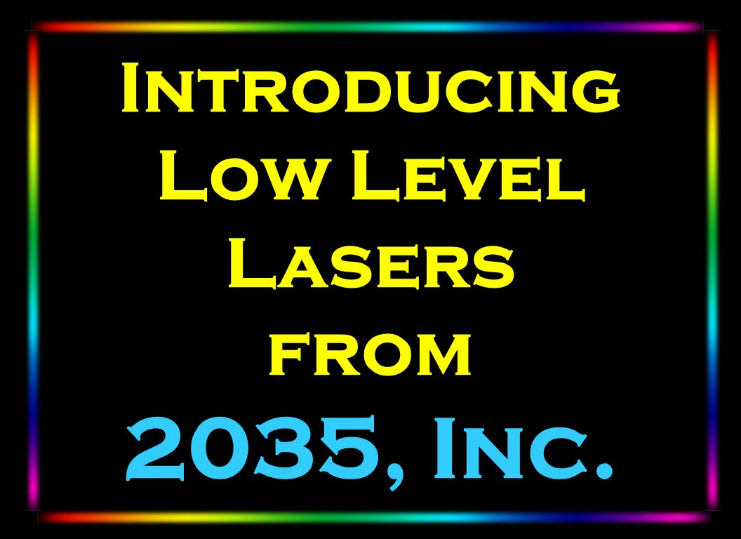 Introducing Low Level Lasers from 2035, Inc.