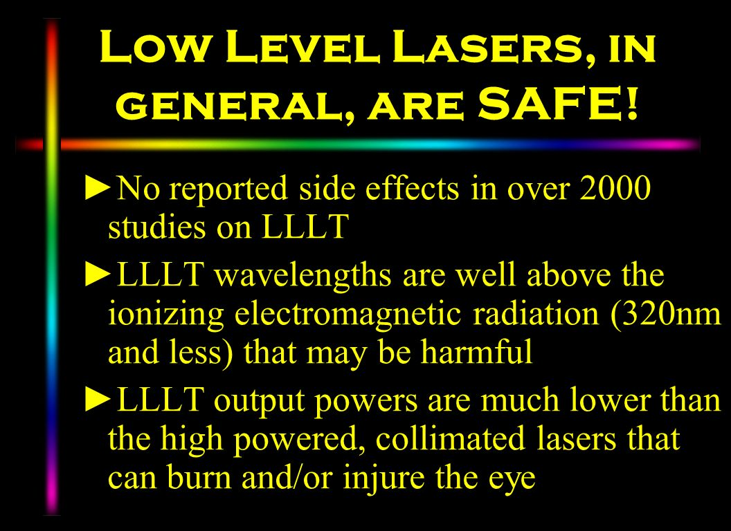 Low Level Lasers, in general, are SAFE!