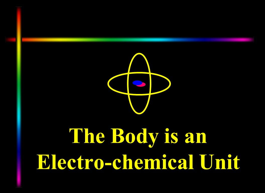 The Body is an Electro-chemical Unit