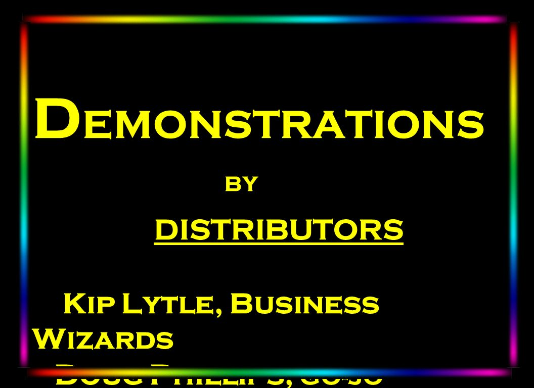 Laser DEMONSTRATIONS BY DISTRIBUTORS Kip Lytle, Business Wizards Doug Phillips, GO-JO Enterprises